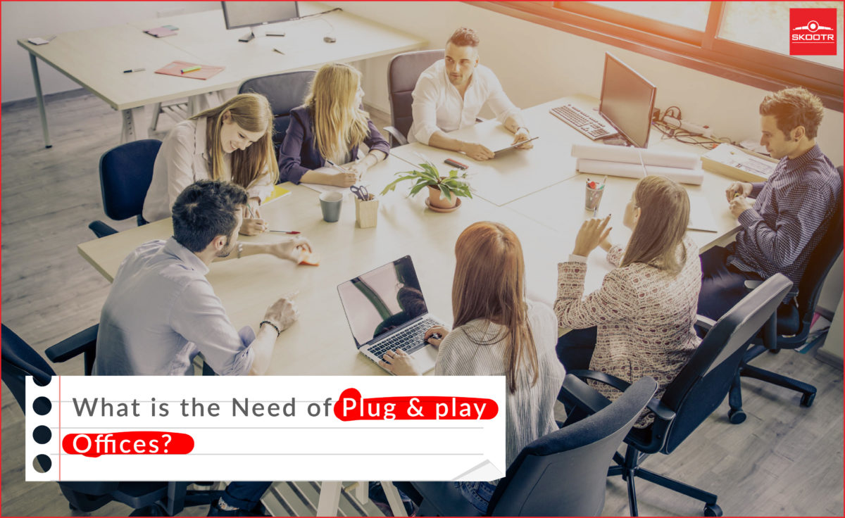 What is the Need of Plug & play Offices?