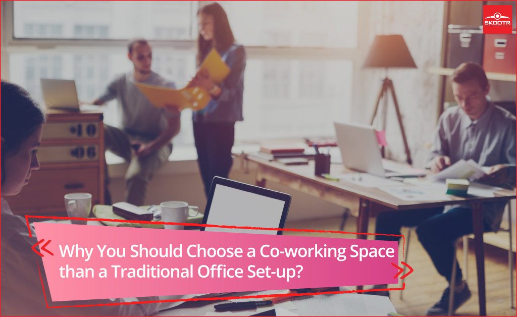 Why You Should Choose a Co-working Space than a Traditional Office Set-up?